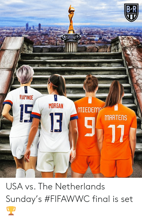 Football, Netherlands, and Sunday: BR  FOOTBALL  RAPINOE  MORGAN  15  MIEDEMA  13  MARTENS  11 USA vs. The Netherlands  Sunday's #FIFAWWC final is set 🏆