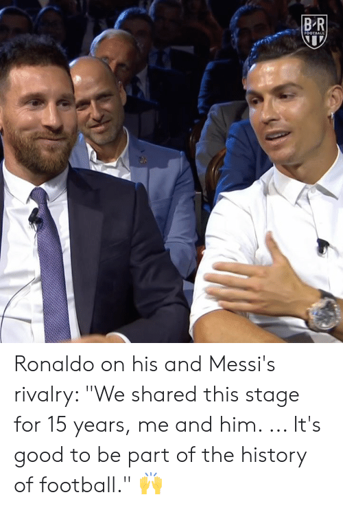 """The History Of: BR  FOOTBALL Ronaldo on his and Messi's rivalry: """"We shared this stage for 15 years, me and him. ... It's good to be part of the history of football."""" 🙌"""