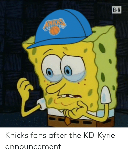 kyrie: BR Knicks fans after the KD-Kyrie announcement