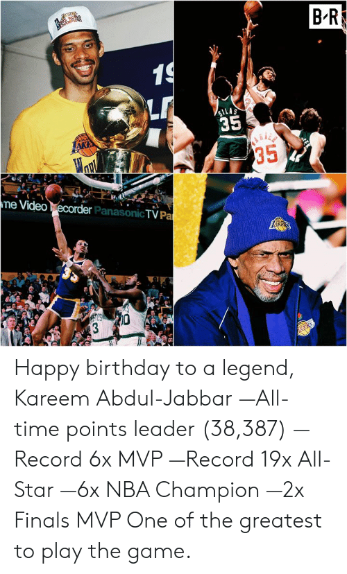 All Star: BR  LAS  35  e Video  econde  er PanasonicTV Pa Happy birthday to a legend, Kareem Abdul-Jabbar  —All-time points leader (38,387) —Record 6x MVP —Record 19x All-Star —6x NBA Champion —2x Finals MVP   One of the greatest to play the game.