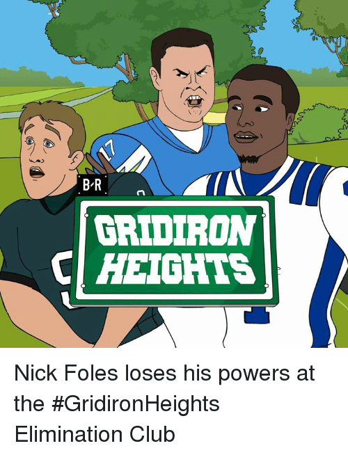 Club, Nick, and Nick Foles: BR  n  GRIDIRON  CI HEIGHTS Nick Foles loses his powers at the #GridironHeights Elimination Club