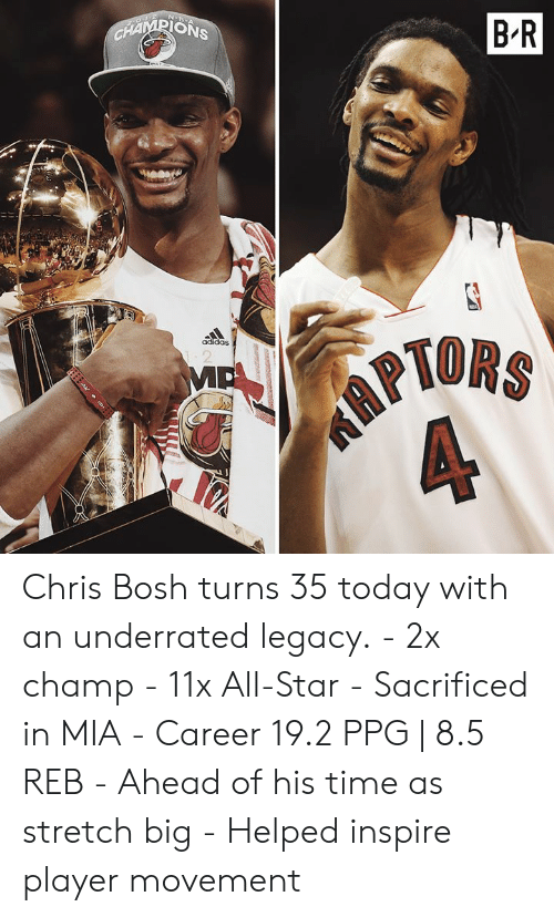 All Star: B'R  ONS  TORS  adidas Chris Bosh turns 35 today with an underrated legacy.  - 2x champ - 11x All-Star - Sacrificed in MIA - Career 19.2 PPG | 8.5 REB - Ahead of his time as stretch big - Helped inspire player movement