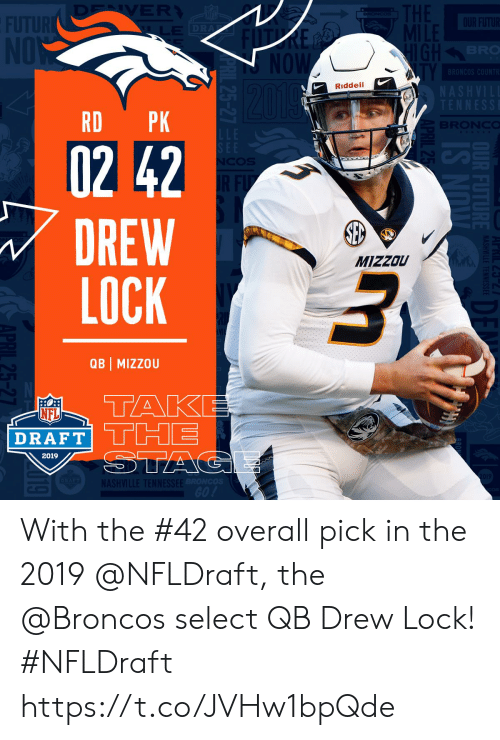 tak: BR  Riddell  RD PK  02 42  DREW  LOCK  MIZZOU  QB | MIZZOU  TAK  NFL  DRAFT THE  2019  ASH With the #42 overall pick in the 2019 @NFLDraft, the @Broncos select QB Drew Lock! #NFLDraft https://t.co/JVHw1bpQde