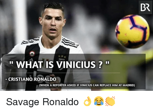 """Cristiano Ronaldo, Memes, and Savage: BR  """" WHAT IS VINICIUS?""""  CRISTIANO RONALDO  (WHEN A REPORTER ASKED IF VINICIUS CAN REPLACE HIM AT MADRID) Savage Ronaldo 👌😂👏"""