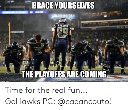 Seattle Seahawks: BRACE YOURSELVES  BALDWIN  CUGLAS  in  THE PLAYOFFS ARE.COMING  imgflip.com Time for the real fun... GoHawks PC: @caeancouto!