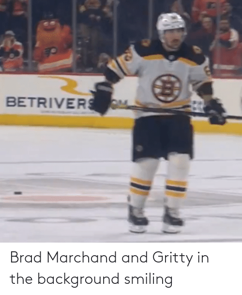 Brad: Brad Marchand and Gritty in the background smiling
