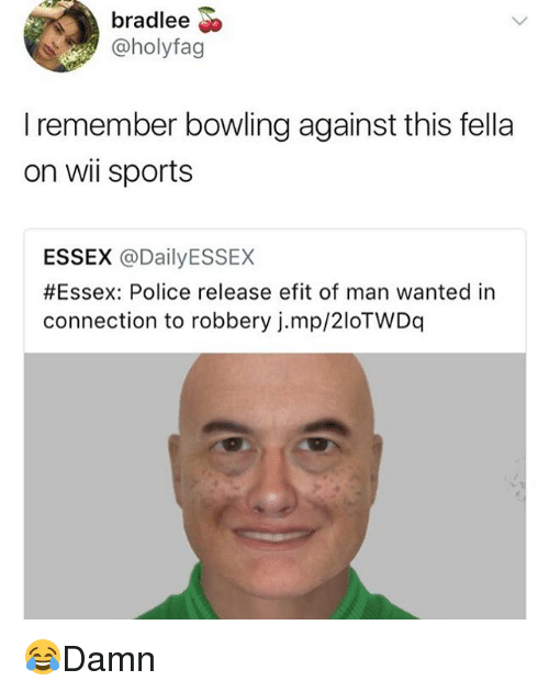 essex: bradlee  @holyfag  I remember bowling against this fella  on wi sports  ESSEX @DailyESSEX  #Essex: Police release efit of man wanted in  connection to robbery j.mp/2loTWDq 😂Damn