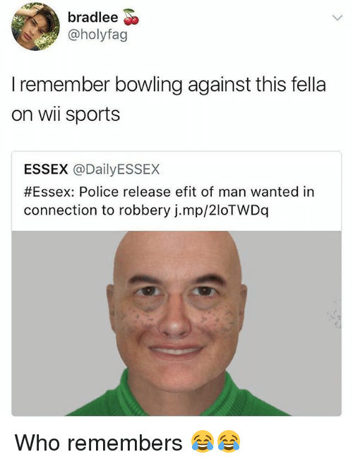 essex: bradlee  @holyfag  I remember bowling against this fella  on wii sports  ESSEX @DailyESSEX  #Essex: Police release efit of man wanted in  connection to robbery j.mp/2loTWDq Who remembers 😂😂