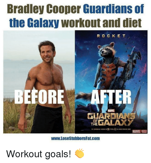 Bradley Cooper: Bradley Cooper Guardians of  the Galaxy workout and diet  R O C K E T  BEFORE AFTER  MARE  GALAXY  OF  THE  MARVEL  WWW.LosestubbornFat.com Workout goals! 👏
