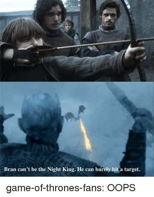 Game of Thrones, Target, and Tumblr: Bran can't be the Night King. He can barely hit a target. game-of-thrones-fans:  OOPS