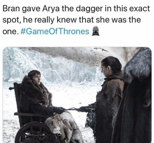 Arya: Bran gave Arya the dagger in this exact  spot, he really knew that she was the  one.