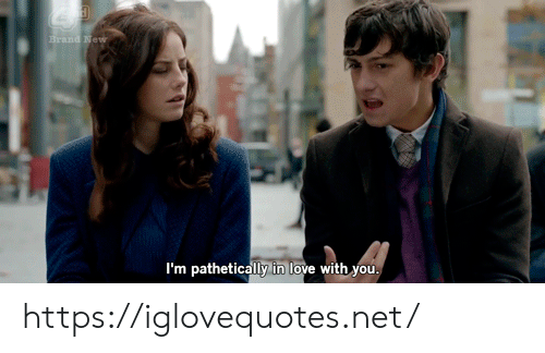 Love, Brand New, and Net: Brand New  I'm pathetically in love with you https://iglovequotes.net/