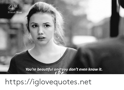 Beautiful, Brand New, and Net: Brand New  You're beautiful andyou don't even know it. https://iglovequotes.net