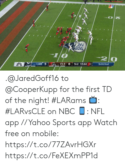 Memes, Nfl, and Sports: Brd&  GOAL  10  -20  3rd & Goal  3rd 10:44 :03  LAR 3  1-1 CLE  2-0 .@JaredGoff16 to @CooperKupp for the first TD of the night! #LARams  ?: #LARvsCLE on NBC ?: NFL app // Yahoo Sports app Watch free on mobile: https://t.co/77ZAvrHGXr https://t.co/FeXEXmPP1d