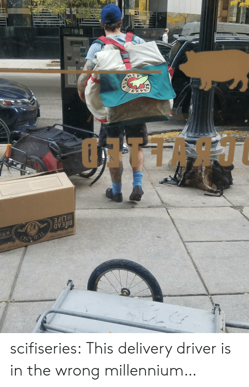 Delivery Driver: BREAD  EOR LIFE scifiseries:  This delivery driver is in the wrong millennium…