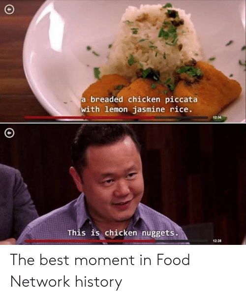 Food, Food Network, and Best: breaded chicken piccata  with lemon jasmine rice.  1236  This is chicken nuggets  12-28 The best moment in Food Network history