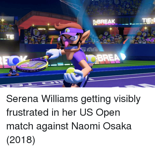 Brea: BREAK  BREA Serena Williams getting visibly frustrated in her US Open match against Naomi Osaka (2018)
