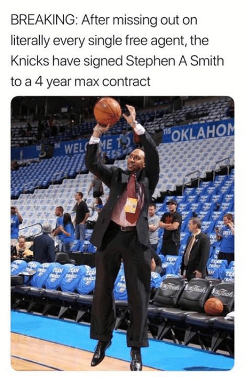 New York Knicks: BREAKING: After missing out on  literally every single free agent, the  Knicks have signed Stephen A Smith  to a 4 year max contract  115  OKLAHOM  WELC ME  TEA  JANILY  FANL  4Traks Ginadsinah