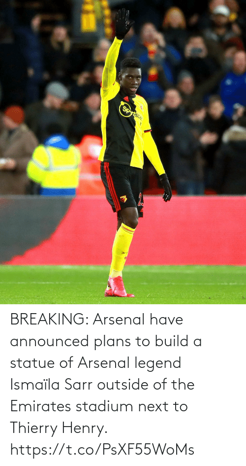 Plans: BREAKING: Arsenal have announced plans to build a statue of Arsenal legend Ismaïla Sarr outside of the Emirates stadium next to Thierry Henry. https://t.co/PsXF55WoMs