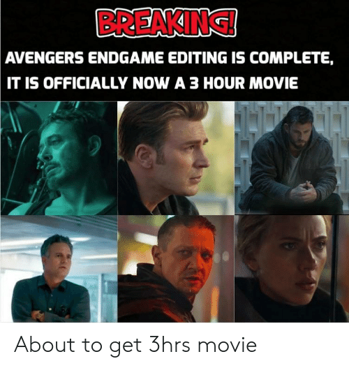 Breaking Avengers Endgame Editing Is Complete It Is Officially Now
