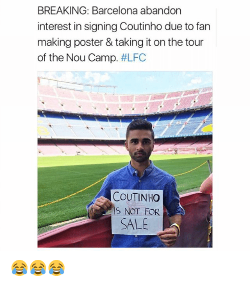posterized: BREAKING: Barcelona abandon  interest in signing Coutinho due to fan  making poster & taking it on the tour  of the Nou Camp. #LFC  COUTINHO  S NOT FOR  SALE 😂😂😂