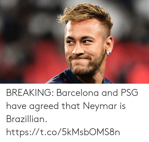 psg: BREAKING: Barcelona and PSG have agreed that Neymar is Brazillian. https://t.co/5kMsbOMS8n