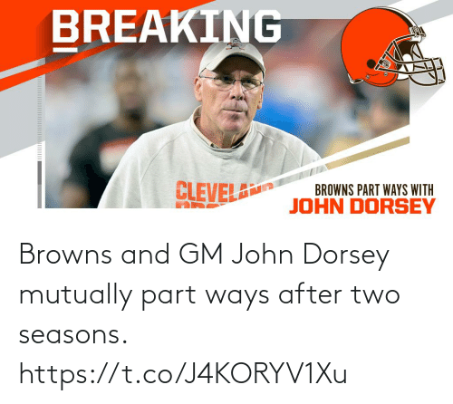 john: BREAKING  CLEVEL  BROWNS PART WAYS WITH  JOHN DORSEY Browns and GM John Dorsey mutually part ways after two seasons. https://t.co/J4KORYV1Xu