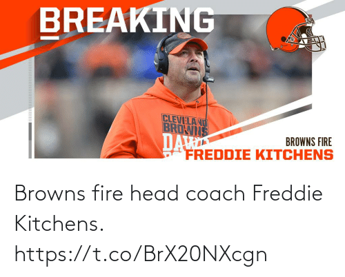 Head Coach: BREAKING  CLEVELAND  BROWIS  DA  FREDDIE KITCHENS  BROWNS FIRE Browns fire head coach Freddie Kitchens. https://t.co/BrX20NXcgn