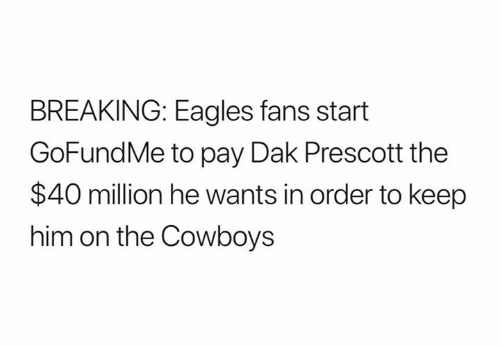 Dallas Cowboys, Philadelphia Eagles, and Nfl: BREAKING: Eagles fans start  GoFundMe to pay Dak Prescott the  $40 million he wants in order to keep  him on the Cowboys