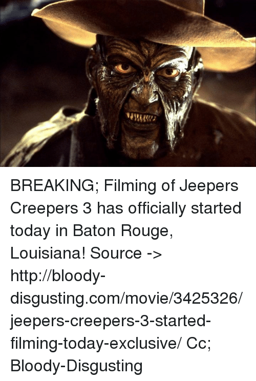 jeepers creepers: BREAKING; Filming of Jeepers Creepers 3 has officially started today in Baton Rouge, Louisiana!  Source -> http://bloody-disgusting.com/movie/3425326/jeepers-creepers-3-started-filming-today-exclusive/  Cc; Bloody-Disgusting