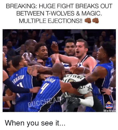 Meme, Nfl, and When You See It: BREAKING: HUGE FIGHT BREAKS OUT  BETWEEN T-WOLVES & MAGIC.  MULTIPLE EJECTIONS!!  MeMe+ When you see it...
