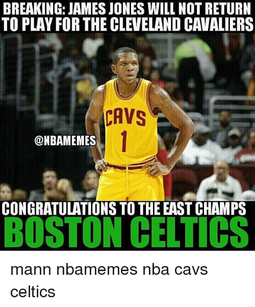 Boston Celtics: BREAKING: JAMES JONES WILL NOT RETURN  TO PLAY FOR THE CLEVELAND CAVALIERS  CAVS  DNBAMEMES  CONGRATULATIONS TO THE EAST CHAMPS  BOSTON CELTICS mann nbamemes nba cavs celtics
