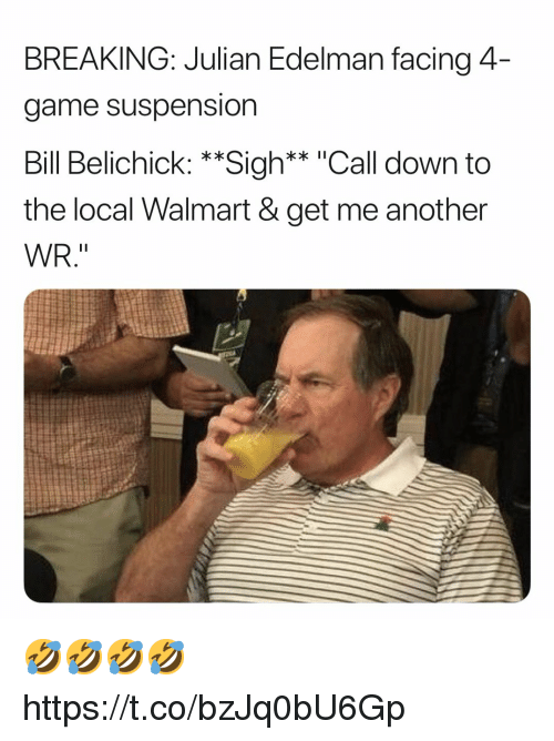 """suspension: BREAKING: Julian Edelman facing 4  game suspension  Bill Belichick: **Sigh** """"Call down to  the local Walmart & get me another  WR."""" 🤣🤣🤣🤣 https://t.co/bzJq0bU6Gp"""