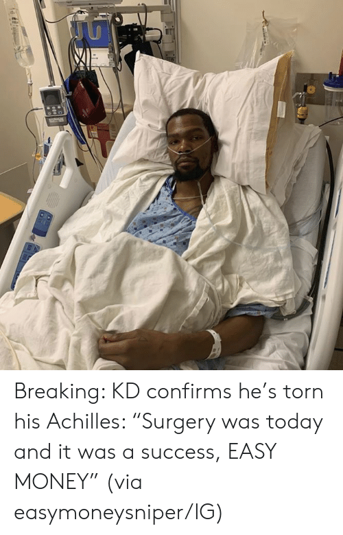 "Money, Today, and Success: Breaking: KD confirms he's torn his Achilles: ""Surgery was today and it was a success, EASY MONEY""  (via easymoneysniper/IG)"