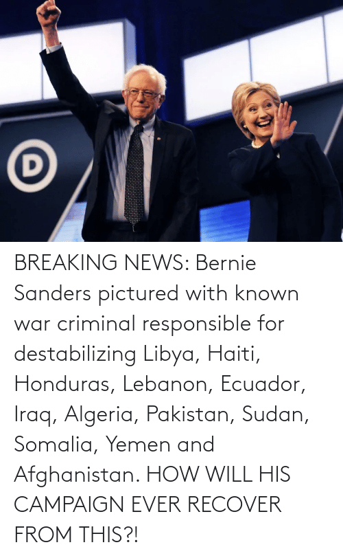 Afghanistan: BREAKING NEWS: Bernie Sanders pictured with known war criminal responsible for destabilizing Libya, Haiti, Honduras, Lebanon, Ecuador, Iraq, Algeria, Pakistan, Sudan, Somalia, Yemen and Afghanistan. HOW WILL HIS CAMPAIGN EVER RECOVER FROM THIS?!