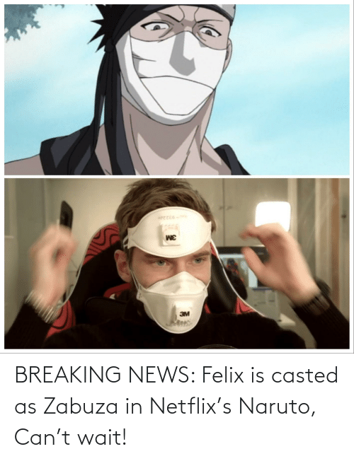 Casted: BREAKING NEWS: Felix is casted as Zabuza in Netflix's Naruto, Can't wait!
