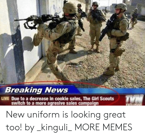 Dank, Girl Scouts, and Memes: Breaking News  LIVE Due to a decrease in cookie sales, The Girl Scouts  switch to a more agresive sales campaign New uniform is looking great too! by _kinguli_ MORE MEMES