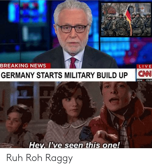 News Live: BREAKING NEWS  LIVE  GERMANY STARTS MILITARY BUILD UP N  Hey, l've seen this one! Ruh Roh Raggy