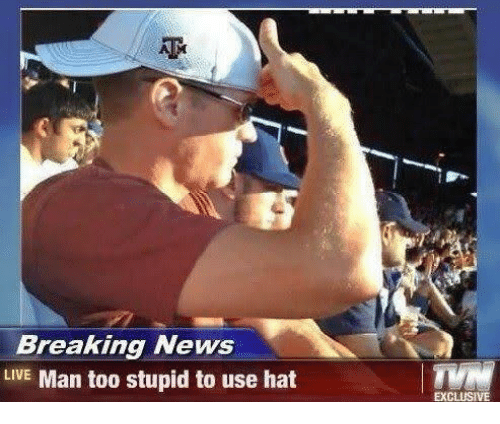 Too Stupid: Breaking News  LIVE Man too stupid to use hat  EXCLUSIVE