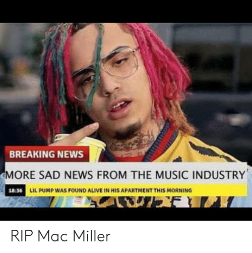 mac miller: BREAKING NEWS  MORE SAD NEWS FROM THE MUSIC INDUSTRY  18:36  LIL PUMP WAS FOUND ALIVE IN HIS APARTMENT THIS MORNING RIP Mac Miller