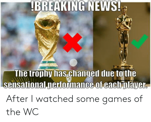 Sensational: BREAKING NEWS!  ne trophy has.changed due tqjthe  sensational pertorinance of eacpláyer After I watched some games of the WC