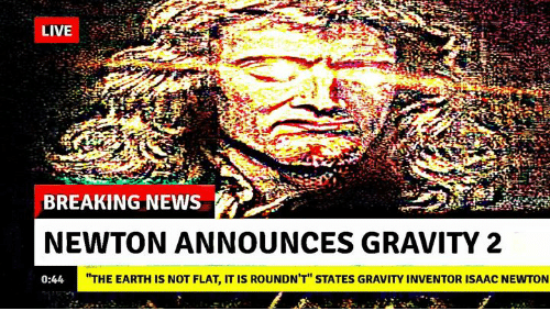 """News, Breaking News, and Earth: BREAKING NEWS  NEWTON ANNOUNCES GRAVITY 2  0:44  HTHE EARTH IS NOT FLAT, IT IS ROUNDN'T"""" STATES GRAVITY INVENTOR ISAAC NEWTON"""