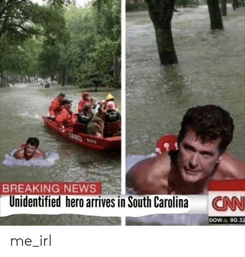 dow: BREAKING NEWS  Unidentified hero arrives in South Carolina  CN  DOW 90.32 me_irl