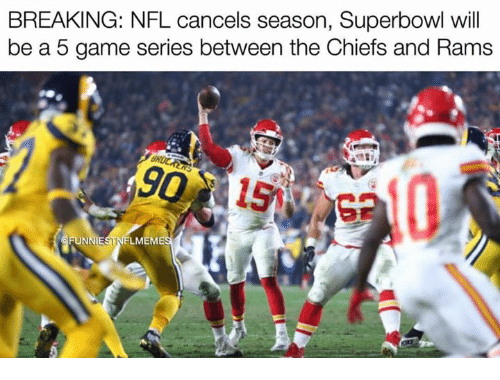 Nfl, Chiefs, and Game: BREAKING: NFL cancels season, Superbowl wil  be a 5 game series between the Chiefs and Rams  50  S0  FUNNIESTNFLMEM