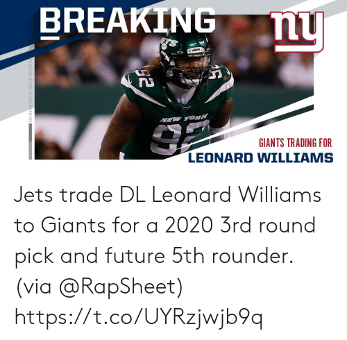 Trade: BREAKING  nu  VEW YOK  GIANTS TRADING FOR  LEONARD WILLIAMS Jets trade DL Leonard Williams to Giants for a 2020 3rd round pick and future 5th rounder. (via @RapSheet) https://t.co/UYRzjwjb9q
