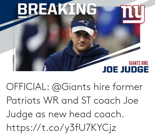 hire: BREAKING  ny  GIANTS HIRE  JOE JUDGE OFFICIAL: @Giants hire former Patriots WR and ST coach Joe Judge as new head coach. https://t.co/y3fU7KYCjz
