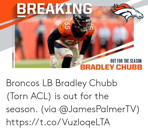 Memes, Broncos, and 🤖: BREAKING  OUT FOR THE SEASON  55 Broncos LB Bradley Chubb (Torn ACL) is out for the season. (via @JamesPalmerTV) https://t.co/VuzloqeLTA