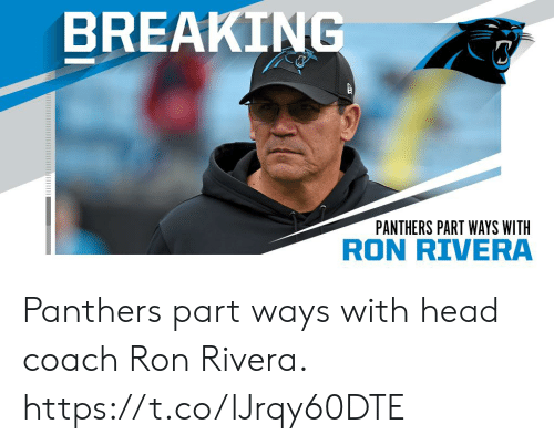 Head Coach: BREAKING  PANTHERS PART WAYS WITH  RON RIVERA Panthers part ways with head coach Ron Rivera. https://t.co/lJrqy60DTE