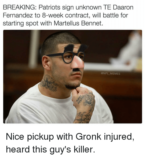 Memes, Nfl, and Patriotic: BREAKING: Patriots sign unknown TE Daaron  Fernandez to 8-week contract, will battle for  starting spot with Martellus Bennet.  @NFL MEMES Nice pickup with Gronk injured, heard this guy's killer.