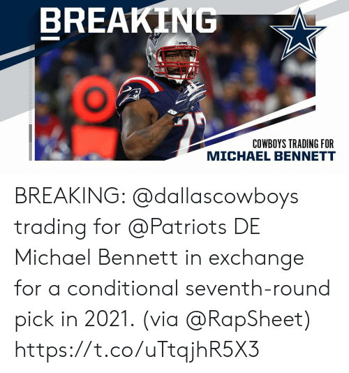Dallascowboys: BREAKING  PATS  COWBOYS TRADING FOR  MICHAEL BENNETT BREAKING: @dallascowboys trading for @Patriots DE Michael Bennett in exchange for a conditional seventh-round pick in 2021. (via @RapSheet) https://t.co/uTtqjhR5X3